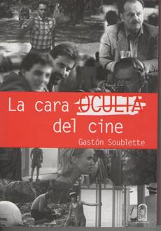 La cara oculta del cine  by  Gastón Soublette