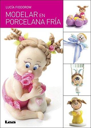 Modelar en porcela fría  by  Lucía Fiodorow
