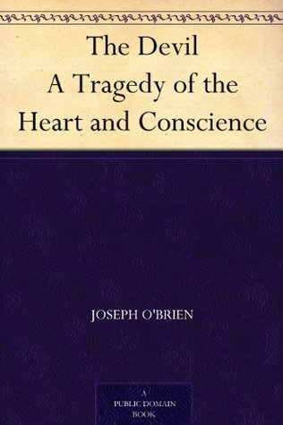 The Devil A Tragedy of the Heart and Conscience  by  Joseph OBrien