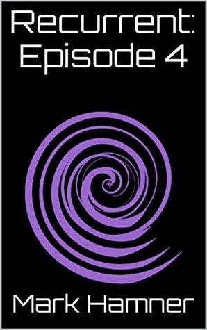Recurrent: Episode 4  by  Mark Hamner