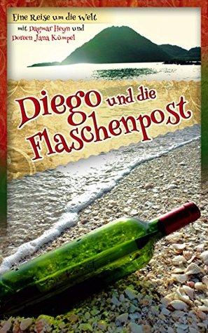 Diego und die Flaschenpost: Eine Reise um die Welt  by  Dagmar Heyn