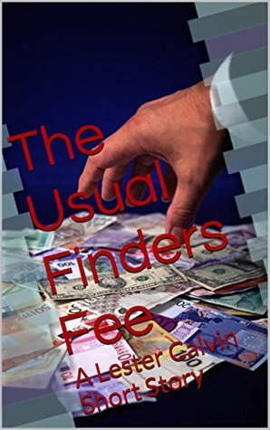 The Usual Finders Fee: A Lester Calvin Short Story  by  Jeremy K Tyler