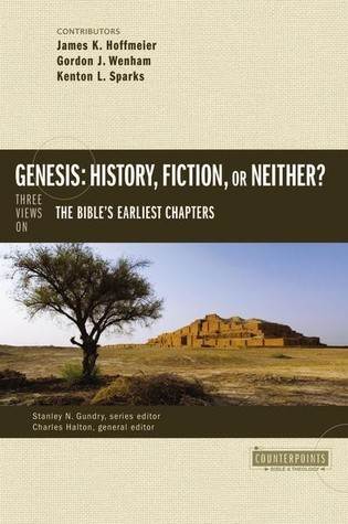 Genesis: History, Fiction, or Neither?: Three Views on the Bibles Earliest Chapters  by  Gordon John Wenham
