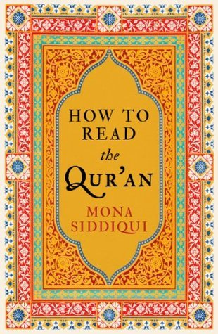 How To Read The Quran  by  Mona Siddiqui