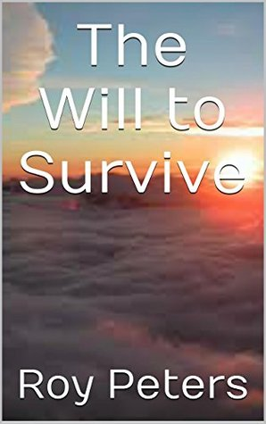 The Will to Survive (The Fight For Life Book 1) Roy Peters