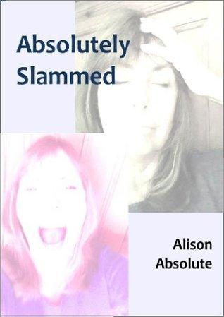 Absolutely Slammed Alison Absolute