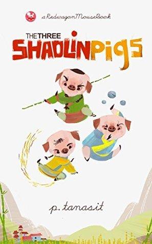 Three Shaolin Pigs (Three Shaolin Pigs Adventures Book 1)  by  P. Tanasit