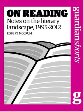 On Reading: Notes on the literary landscape, 1995-2012  by  Robert McCrum