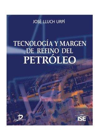 Tecnología y margen de refino del petróleo: 1  by  José Lluch Urpí