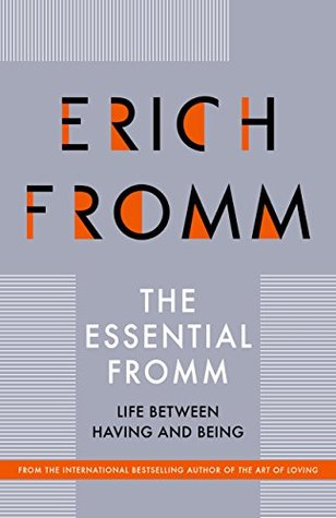 The Essential Fromm: Life Between Having and Being  by  Erich Fromm