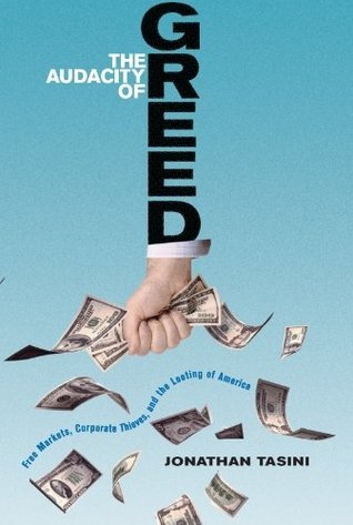 The Audacity of Greed: Free Markets, Corporate Thieves, and the Looting of America Jonathan Tasini