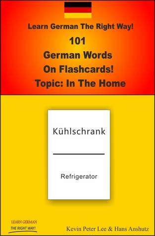 Learn German The Right Way! 101 German Words On Flashcards! Topic: In The Home  by  Kevin Peter Lee