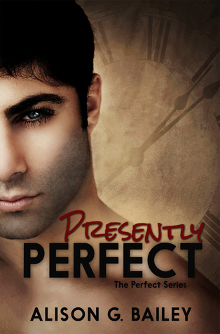 Presently Perfect (The Perfect Series, Book 3) Alison G. Bailey