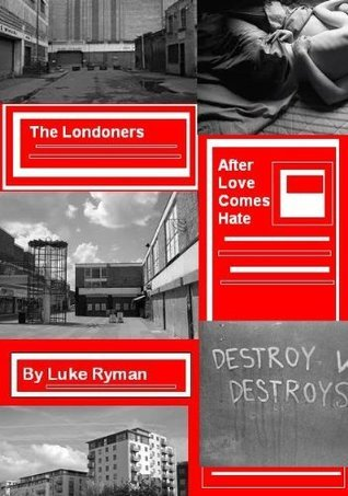 The Londoners 2 - After Love Comes Hate  by  Luke Ryman