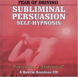 Fear of Driving Self-Hypnosis Subliminal Persuasion Barrie Konicov