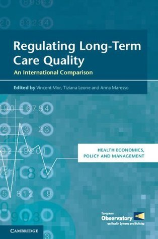 Regulating Long-Term Care Quality: An International Comparison (Health Economics, Policy and Management) Vincent Mor