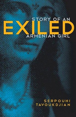 Exiled: Story of an Armenian Girl  by  Serpouhi Tavoukdjian