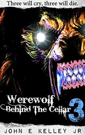 Werewolf Behind The Cellar 3 John E Kelley Jr