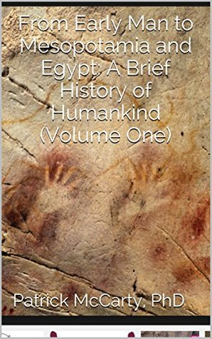From Early Man to Mesopotamia and Egypt: A Brief History of Humankind (Volume One) Patrick A. McCarty