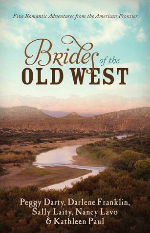 Brides of the Old West: Five Romantic Adventures from the American Frontier  by  Darlene Franklin