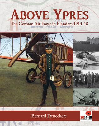 Above Ypres: The German Air Force in Flanders 1914-1918  by  Bernard Deneckere