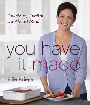 You Have It Made: Delicious, Healthy, Do-Ahead Meals Ellie Krieger