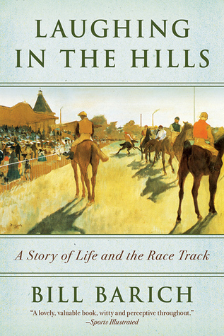 Laughing in the Hills: A Season at the Racetrack  by  Bill Barich
