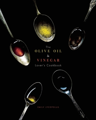The Olive Oil and Vinegar Lovers Cookbook  by  Emily  Lycopolus