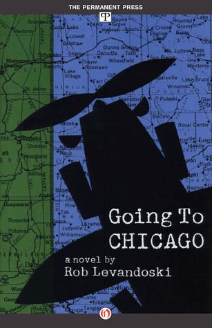 Going to Chicago: A Novel Rob Levandoski