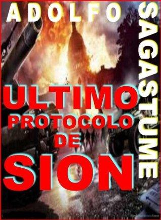 Ultimo Protocolo de Sion: Exterminio Étnico Mundial Adolfo Sagastume