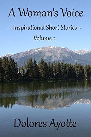 A Womans Voice ~ Inspirational Short Stories ~ Volume 2 Dolores Ayotte