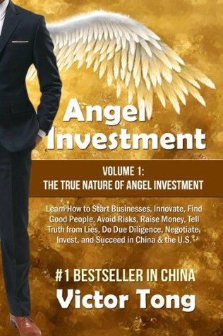 Angel Investment: Volume 1: The True Nature of Angel Investment Victor Tong