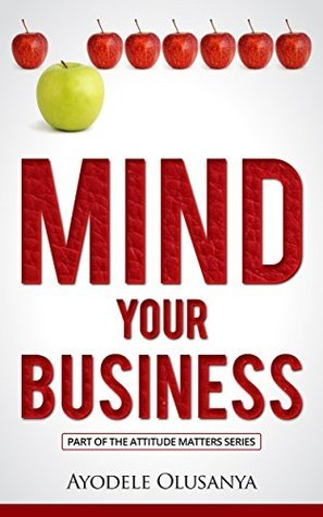Mind Your Business (Attitude Matters Book 1) Ayodele Olusanya