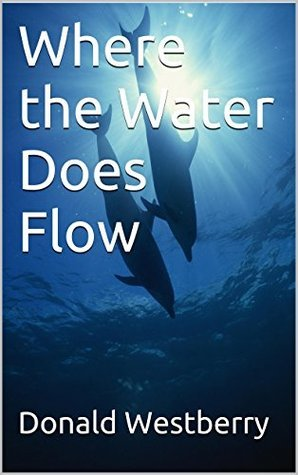 Where the Water Does Flow  by  Donald Westberry