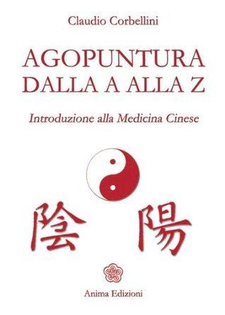 Agopuntura dalla A alla Z Claudio Corbellini