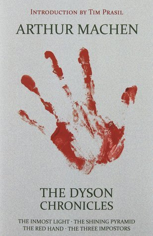 The Dyson Chronicles: The Inmost Light / The Shining Pyramid / The Red Hand / The Three Impostors  by  Arthur Machen