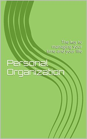 Personal Organization: The key to managing your time and your life Harold Taylor