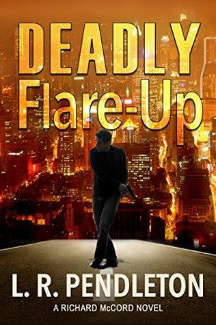 Deadly Flare-Up: A Richard McCord Novel L. R. Pendleton