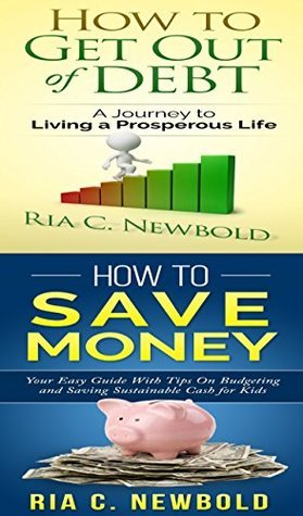How To Get Out Of Debt Bundle (2): Get Out Of Debt While Teaching Your Kids To Save Ria C. Newbold