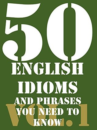 50 English idioms and phrases you need to know vol.1  by  Dorothy Miles