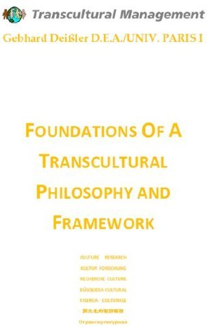 FOUNDATIONS OF A TRANSCULTURAL PHILOSOPHY AND FRAMEWORK  by  Gebhard Deissler
