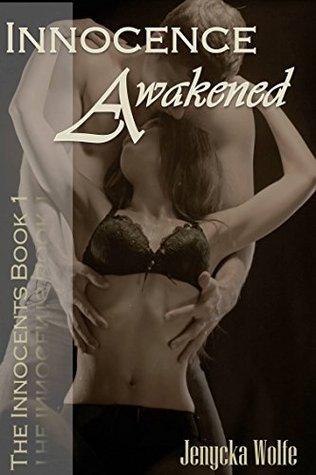 Innocence Awakened (The Innocents # 1)  by  Jenycka Wolfe