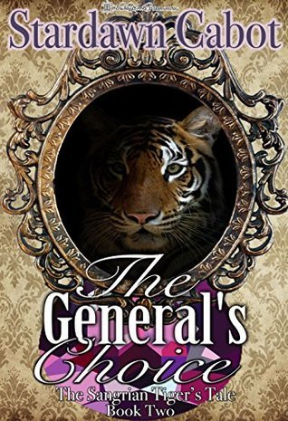 The Generals Choice (The Sangrian Tigers Tale Book 2)  by  Stardawn Cabot
