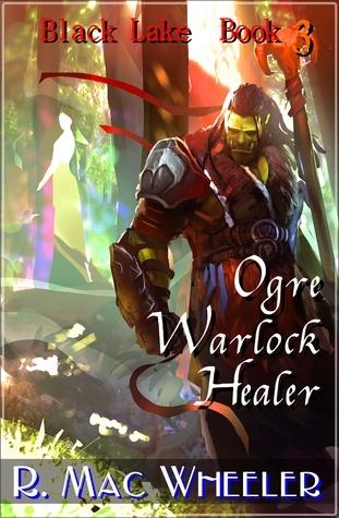 Ogre Warlock Healer (Black Lake #3) R. Mac Wheeler