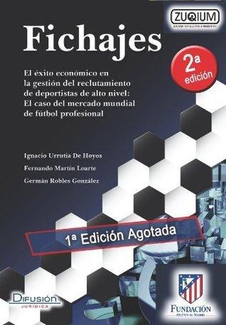 FICHAJES El éxito económico en la gestión del reclutamiento de deportistas de alto nivel: El caso del mercado mundial de fútbol profesional Germán Robles González