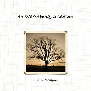 To Everything, a Season Laura Mechem