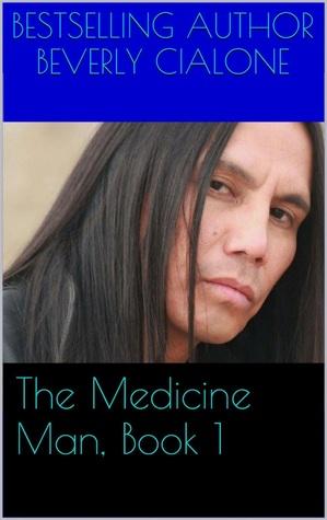 The Medicine Man, Book 1 Beverly Cialone