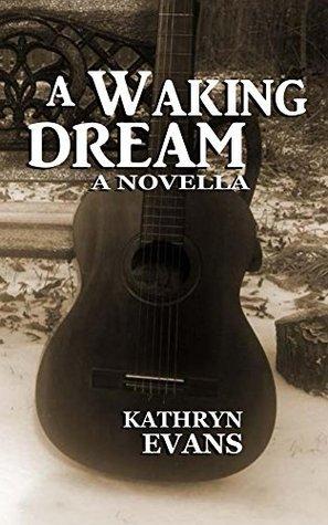 A Waking Dream: A Novella Kathryn Evans