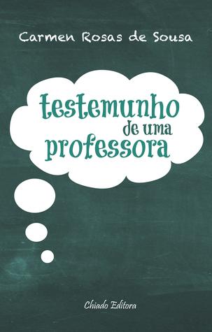 Testemunho de Uma Professora  by  Carmen Rosas de Sousa