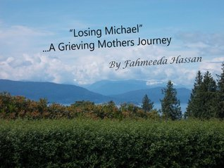 Losing MichaelA Grieving Mothers Journey  by  Fahmeeda Hassan